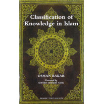 Classification of Knowledge in Islam: A Study in Islamic Philosophies of Science by Osman Bakar, 9780946621712