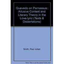 Quevedo on Parnassus: Allusive Context and Literary Theory in the Love-lyric by Paul Julian Smith, 9780947623128
