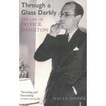 Through A Glass Darkly: The Life of Patrick Hamilton by Nigel Jones, 9780948238390