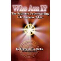 Who Am I?: The Supreme Understanding (the Anatomy of Ego) by Bhagwau Ra Afrika, 9780948390579