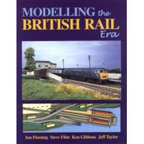 Modelling the British Rail Era: A Modellers Guide to the Classical Diesel and Electric Age by Ian Fleming, 9780950796086