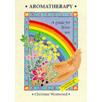 Aromatherapy: A Guide for Home Use by Christine Westwood, 9780951772300