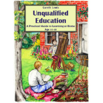 Unqualified Education: A Practical Guide to Learning at Home Age 11-18 by Gareth Lewis, 9780952270577