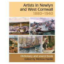 Artists in Newlyn and West Cornwall, 1880-1940: A Dictionary and Source Book by Melissa Hardie, 9780953260966