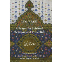 Prayer for Spiritual Elevation & Protection by Muhyiddin Ibn'Arabi, 9780953451302