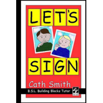 Let's Sign: BSL Building Blocks Tutor by Cath Smith, 9780953506934