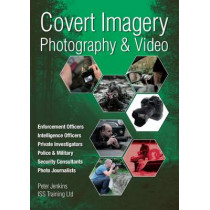 Covert Imagery & Photography: The Investigators and Enforcement Officers Guide to Covert Digital Photography by Peter Jenkins, 9780953537853