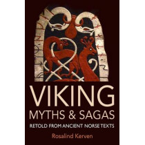 Viking Myths & Sagas: Retold from Ancient Norse Texts by Rosalind Kerven, 9780953745470