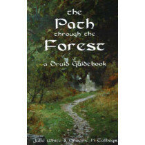 The Path Through the Forest: A Druid Guidebook by Julie White, 9780954053147