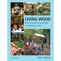 Living Wood: From Buying a Woodland to Making a Chair by Mike Abbott, 9780954234560