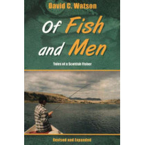 Of Fish and Men: Tales of a Scottish Fisher by David C. Watson, 9780954441678