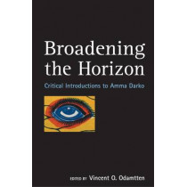 Broadening The Horizon: Critical Introductions to Amma Darko by Vincent O. Odamtten, 9780954702380