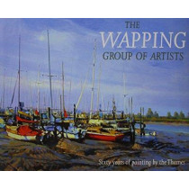The Wapping Group of Artists: Sixty Years of Painting by the Thames by Paul Banning, 9780954706258