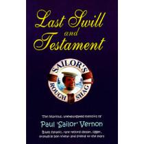 Last Swill & Testament: The Hilarious, Unexpurgated Memoirs of Paul 'Sailor' Vernon, Blues Fanatic, Rare Record Dealer, Ligger, Erstwhile Bon Viveur & Friend to the Stars by Paul 'Sailor' Vernon, 9780954706845