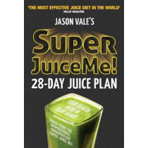 Super Juice Me!: 28 Day Juice Plan by Jason Vale, 9780954766450