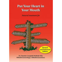 Put Your Heart in Your Mouth: Natural Treatment for Atherosclerosis, Angina, Heart Attack, High Blood Pressure, Stroke, Arrhythmia, Peripheral Vascular Disease by Dr Natasha Campbell-McBride, 9780954852016