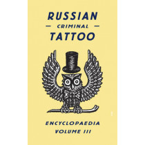 Russian Criminal Tattoo Encyclopaedia Volume III by Danzig Baldaev, 9780955006197