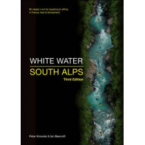 White Water South Alps: 65 Classic Runs for Kayaking & Rafting in France, Italy & Switzerland by Peter Knowles, 9780955061448