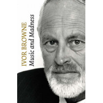 Ivor Browne: Music and Madness by Ivor Browne, 9780955226120