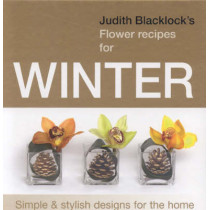 Judith Blacklock's Flower Recipes for Winter: Simple and Stylish Designs for the Home by Judith Blacklock, 9780955239113