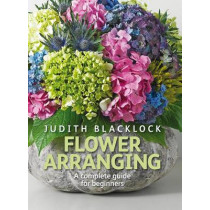 Flower Arranging: The Complete Guide for Beginners by Judith Blacklock, 9780955239175