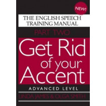 Get Rid of Your Accent: The English Speech Training Manual: Pt. 2: Advanced Level by Linda James, 9780955330018