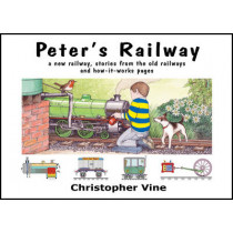 Peter's Railway: the Story of a New Railway : Some Stories from the Old Railways and How-it-works: Bk. 1 by Christopher G. C. Vine, 9780955335914