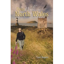 Best Walks in North Wales: Twenty-eight of the Finest Circular Walks in North Wales: Covering the Isle of Anglesey, Ileyn Peninsula, Northern Snowdonia and Northeast Wales by Carl Rogers, 9780955355738