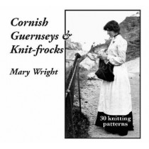 Cornish Guernseys and Knit-frocks by Mary Wright, 9780955364884