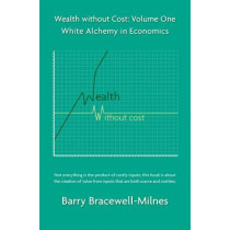 Wealth Without Cost Volume 1 by Barry Bracewell-Milnes, 9780955464256