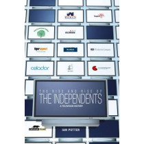 The Rise And Rise Of The Independents: A TV History by Ian Potter, 9780955494321