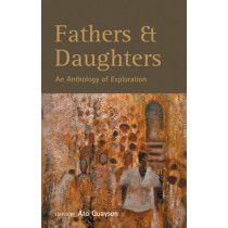 Fathers & Daughters: An Anthology of Exploration by Ato Quayson, 9780955507908
