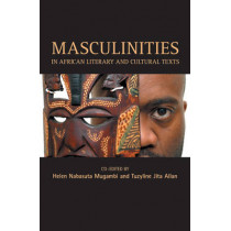 Masculinities In African Cultural Texts by Helen N. Mugambi, 9780955507953