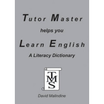 Tutor Master Helps You Learn English: A Literacy Dictionary by David Malindine, 9780955590924