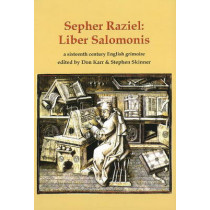 Sepher Raziel Also Known as Liber Salomonis: a 1564 English Grimoire from Sloane MS 3826: 6: Sourceworks of Ceremonial Magic by Stephen Skinner, 9780955738739