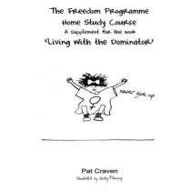 Freedom Programme Home Study Course: A Supplement for the Book Living with the Dominator by Pat Craven, 9780955882722