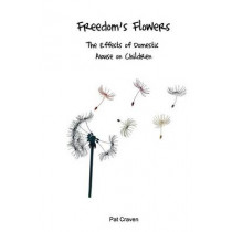 Freedom's Flowers: The Effects of Domestic Abuse on Children by Pat Craven, 9780955882746