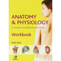 Anatomy and Physiology Workbook for Therapists and Healthcare Professionals by Ruth Hull, 9780955901126