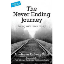 The Never Ending Journey: Living with Brain Injury by Antoinette Anthony-Pillai, 9780955913563