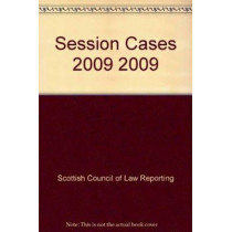 Session Cases 2009: 2009 by Scottish Council of Law Reporting, 9780955939211