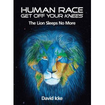 Human Race Get Off Your Knees: The Lion Sleeps No More by David Icke, 9780955997310