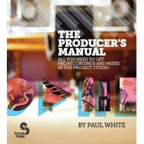 The Producer's Manual: All You Need to Get Pro Recordings and Mixes in the Project Studio by Paul White, 9780956446015