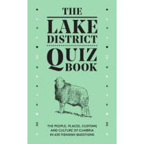 The Lake District Quiz Book: The People, Places, Customs and Culture of Cumbria in 635 Fiendish Questions by David Felton, 9780956446091