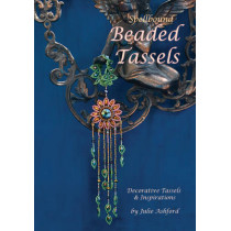 Spellbound Beaded Tassels: Decorative Tassels & Inspirations by Julie Ashford, 9780956503046