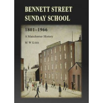 Bennett Street Sunday School 1801-1966: A Manchester History by M. W. Lees, 9780956508959