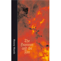 The Hammer and The Fire by Henry Marsh, 9780956527820