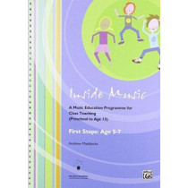 Inside Music - First Steps into Music (Age 5 to 7 Years): A Music Education Programme for Class Music Teaching (Age 0 - 13 Years) by Andrew Maddocks, 9780956723215