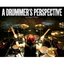 A Drummer's Perspective: A Photographic Insight into the World of Drummers by David Lawrence Phillips, 9780956733405