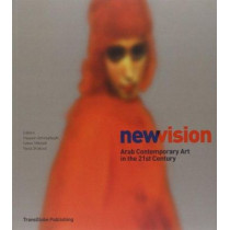 New Vision: Arab Contemporary Art in the 21st Century by Hossein Amirsadeghi, 9780956794222