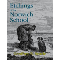 Etchings of the Norwich School by Geoffrey R. Searle, 9780956875891